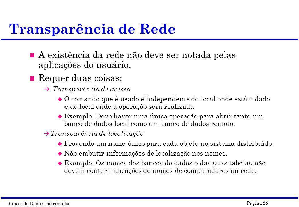 Bancos de Dados Distribuídos Página 25 n A existência da rede não deve ser notada pelas aplicações do usuário. n Requer duas coisas: à Transparência d