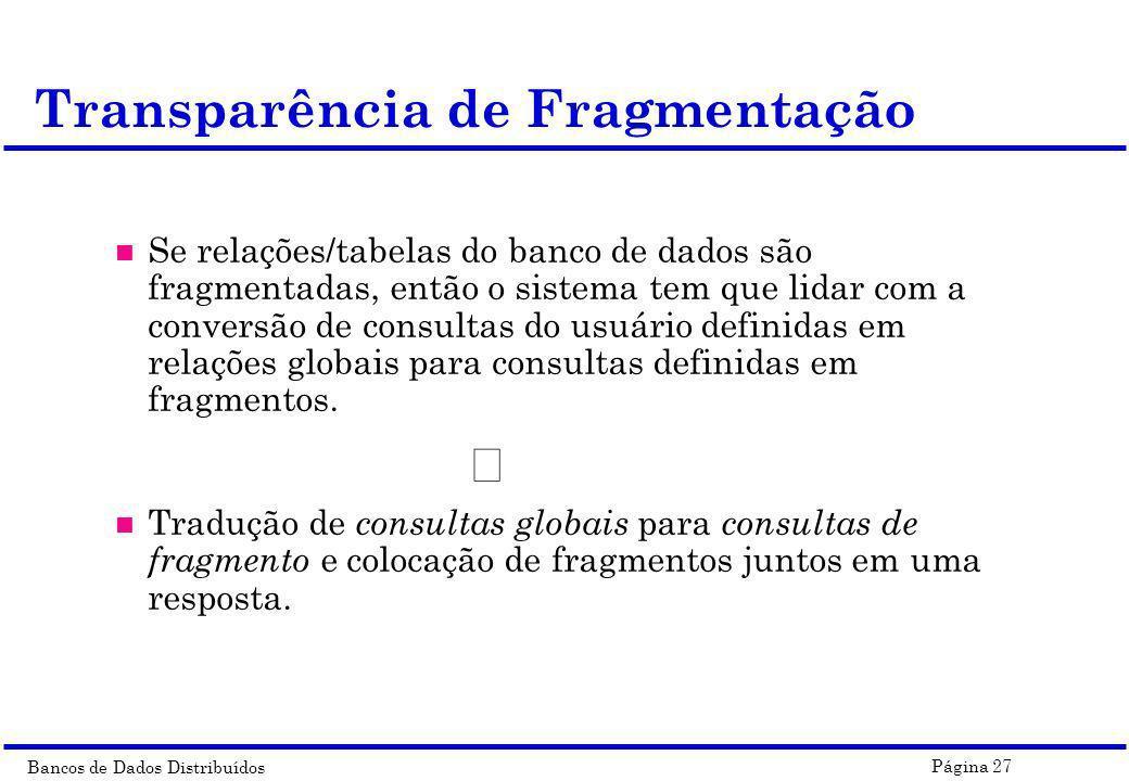 Bancos de Dados Distribuídos Página 27 n Se relações/tabelas do banco de dados são fragmentadas, então o sistema tem que lidar com a conversão de cons