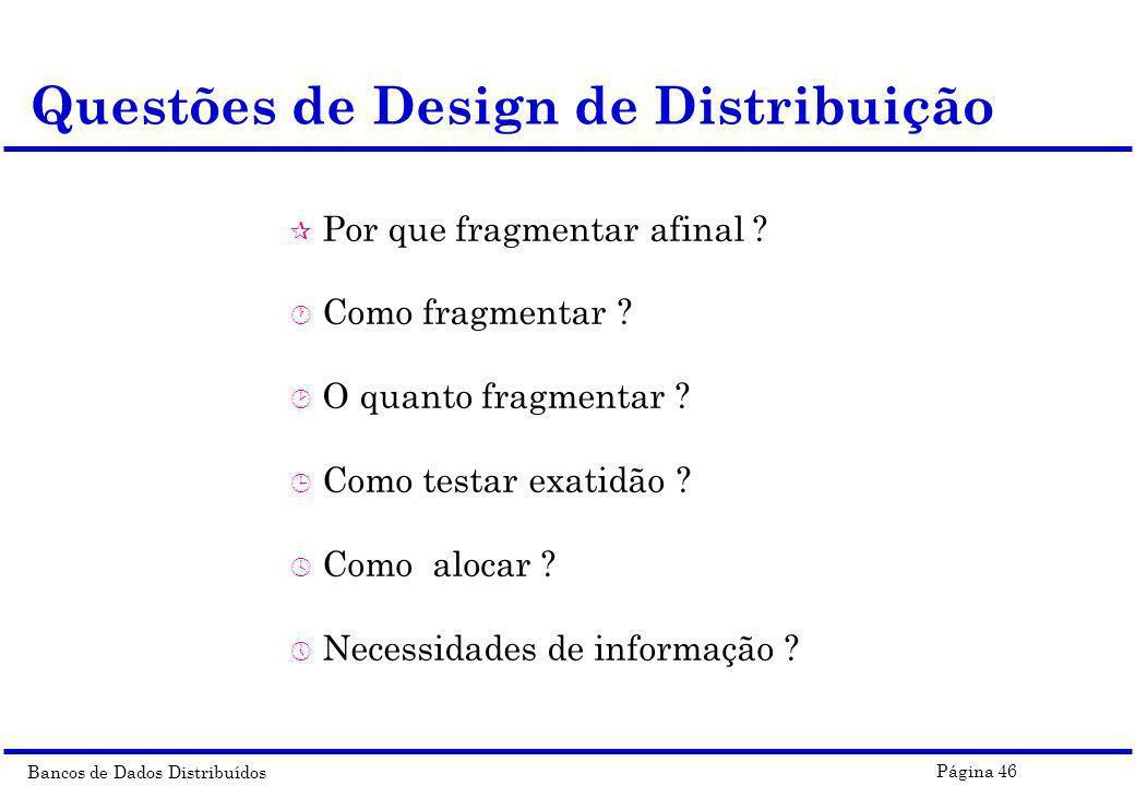 Bancos de Dados Distribuídos Página 46 Questões de Design de Distribuição ¶ Por que fragmentar afinal ? · Como fragmentar ? ¸ O quanto fragmentar ? ¹