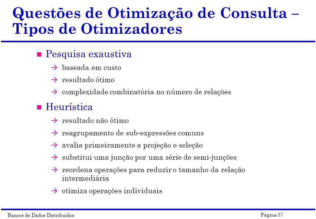 Bancos de Dados Distribuídos Página 57 Questões de Otimização de Consulta – Tipos de Otimizadores n Pesquisa exaustiva à baseada em custo à resultado