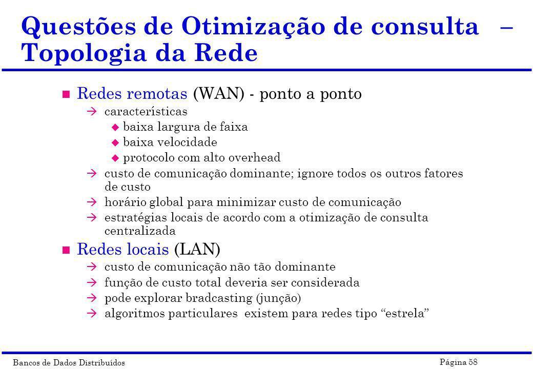 Bancos de Dados Distribuídos Página 58 Questões de Otimização de consulta – Topologia da Rede n Redes remotas (WAN) - ponto a ponto à características