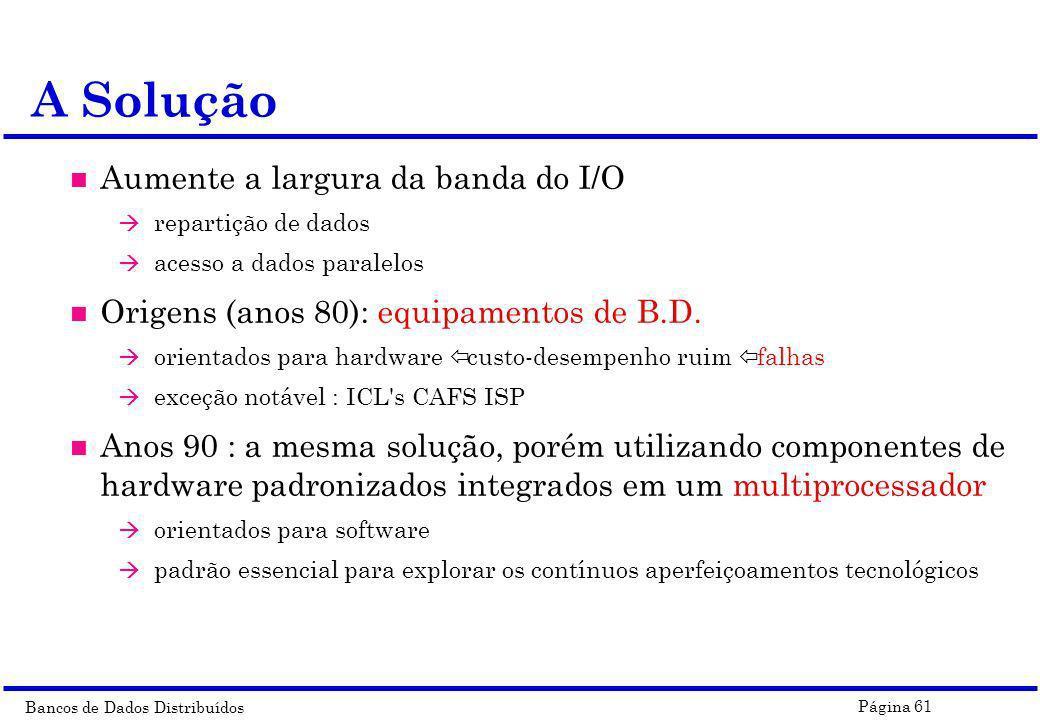 Bancos de Dados Distribuídos Página 61 n Aumente a largura da banda do I/O à repartição de dados à acesso a dados paralelos n Origens (anos 80): equip