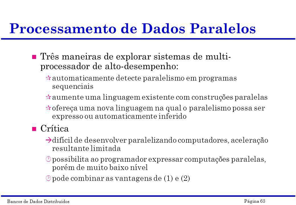Bancos de Dados Distribuídos Página 63 n Três maneiras de explorar sistemas de multi- processador de alto-desempenho: ¶ automaticamente detecte parale