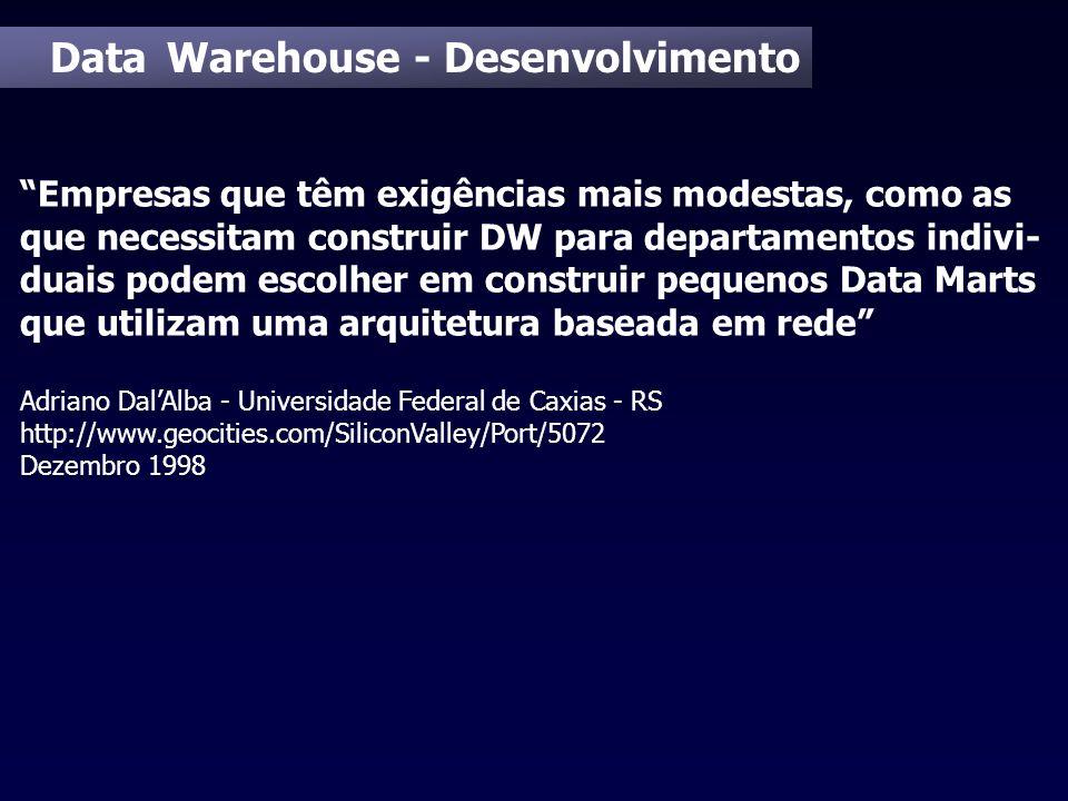 Data Warehouse - Desenvolvimento Empresas que têm exigências mais modestas, como as que necessitam construir DW para departamentos indivi- duais podem
