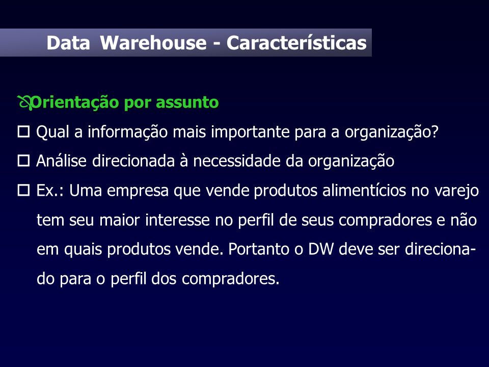 Data Warehouse - Desenvolvimento DATA MART Vendas X Y Z W DATA WAREHOUSE DATA MART Compras DATA MART Marketing DATA MART Outros