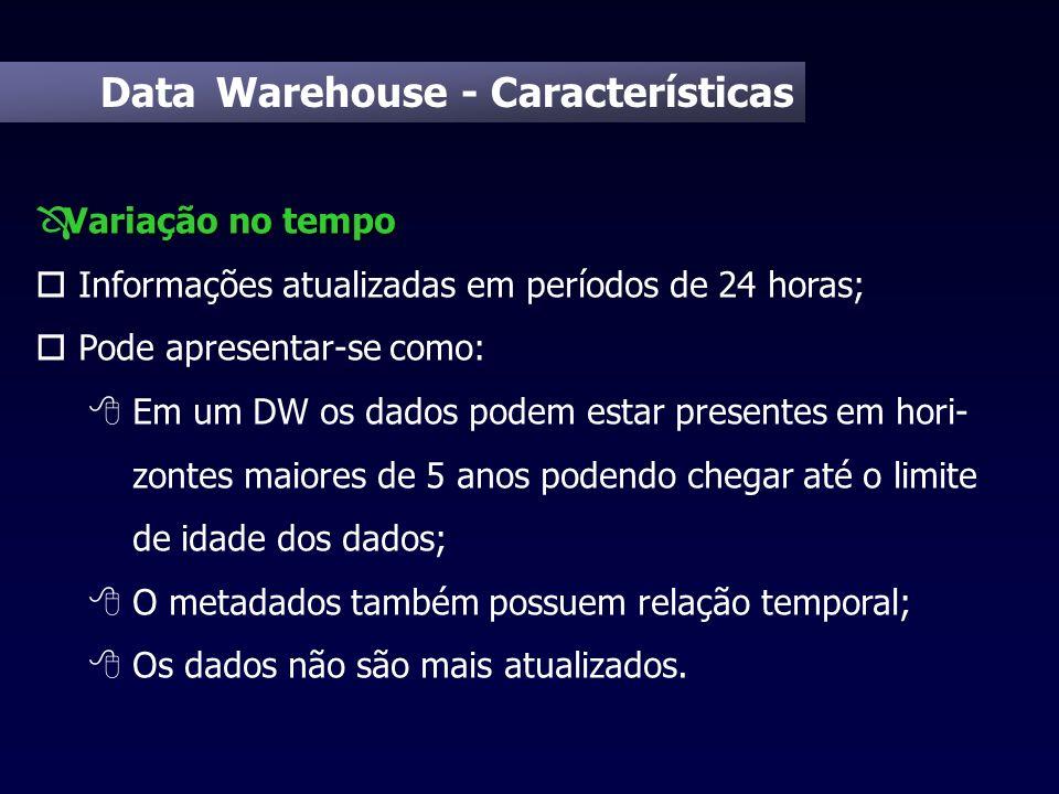 Data Warehouse - Características Variação no tempo Ô Variação no tempo o Informações atualizadas em períodos de 24 horas; o Pode apresentar-se como: 8