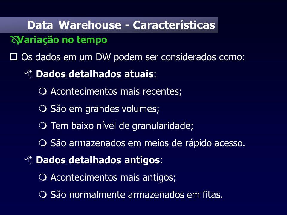 Data Warehouse - Características Variação no tempo Ô Variação no tempo o Os dados em um DW podem ser considerados como: 8 Dados detalhados atuais: m A