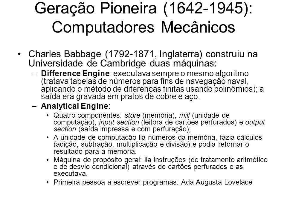 Geração Pioneira (1642-1945): Computadores Mecânicos Charles Babbage (1792-1871, Inglaterra) construiu na Universidade de Cambridge duas máquinas: –Di