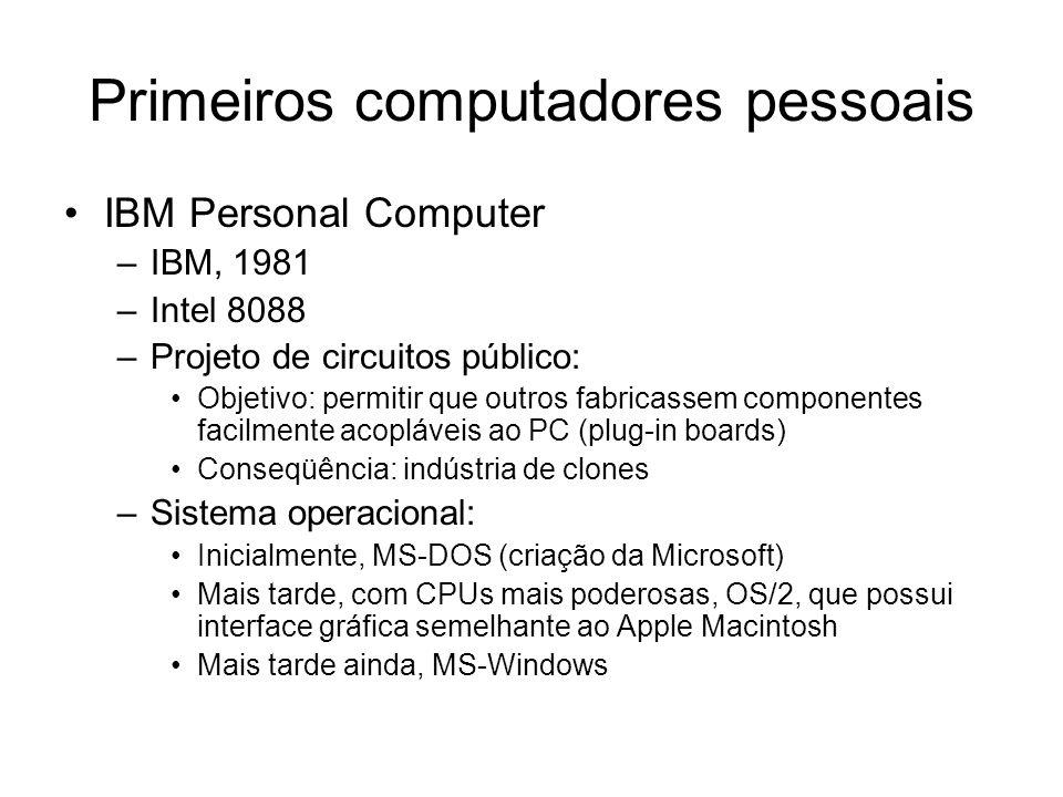 Primeiros computadores pessoais IBM Personal Computer –IBM, 1981 –Intel 8088 –Projeto de circuitos público: Objetivo: permitir que outros fabricassem