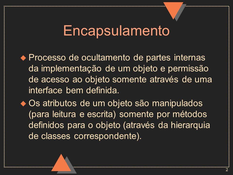 2 Encapsulamento u Processo de ocultamento de partes internas da implementação de um objeto e permissão de acesso ao objeto somente através de uma int