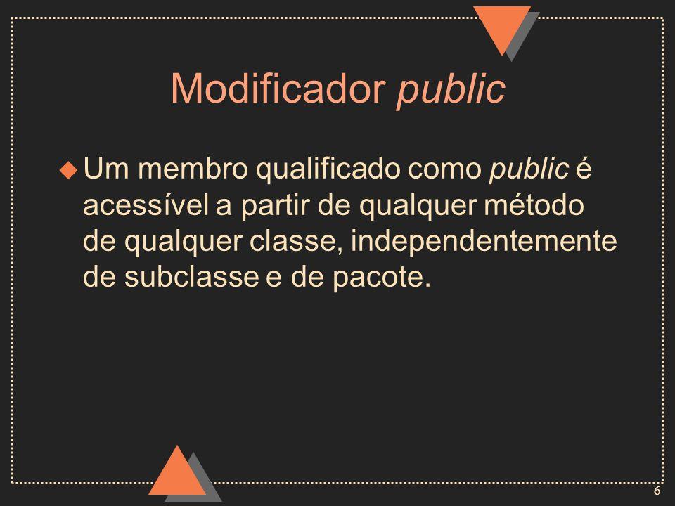 7 Modificadores public e private Exemplo 1 class Pessoa {private int idade;private int altura; public Pessoa(int i, int a) { idade = i; altura = a; } private void cresce( ) { idade++; altura++; } private void decresce( ) { idade++; altura--; } public void envelhece( ) { if (idade < 22) cresce( ) else decresce( ); } }