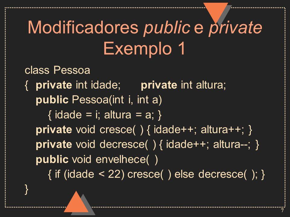 8 Modificadores public e private Exemplo 2 class Funcionario extends Pessoa {private int nivel;private int horas; public Funcionario(int i, int a, int n, int h) { super(i, a); nivel = n; horas = h; } public double salario( ) { return ( nivel * 80 * horas) ; } }