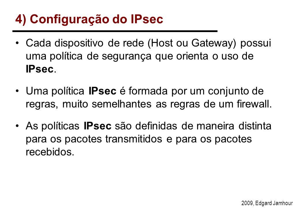 2009, Edgard Jamhour 4) Configuração do IPsec Cada dispositivo de rede (Host ou Gateway) possui uma política de segurança que orienta o uso de IPsec.