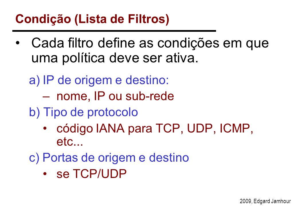 2009, Edgard Jamhour Condição (Lista de Filtros) Cada filtro define as condições em que uma política deve ser ativa.