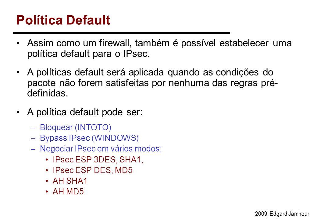 2009, Edgard Jamhour Política Default Assim como um firewall, também é possível estabelecer uma política default para o IPsec.