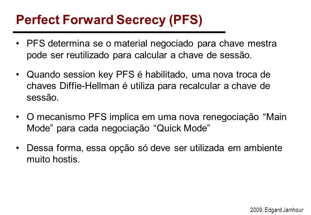 2009, Edgard Jamhour Perfect Forward Secrecy (PFS) PFS determina se o material negociado para chave mestra pode ser reutilizado para calcular a chave de sessão.