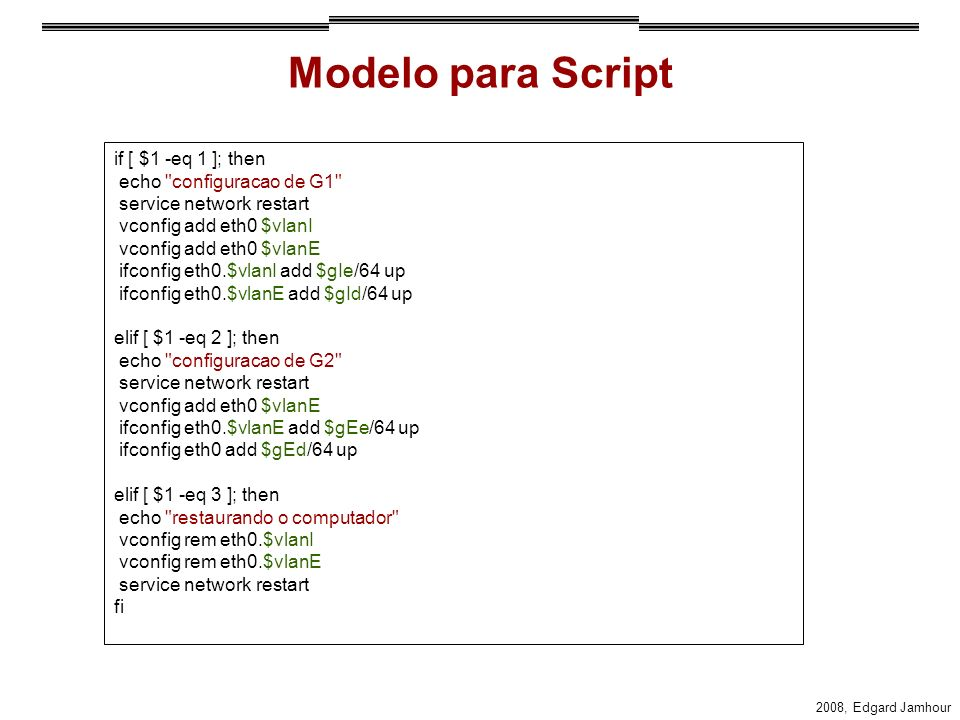 2008, Edgard Jamhour Modelo para Script if [ $1 -eq 1 ]; then echo