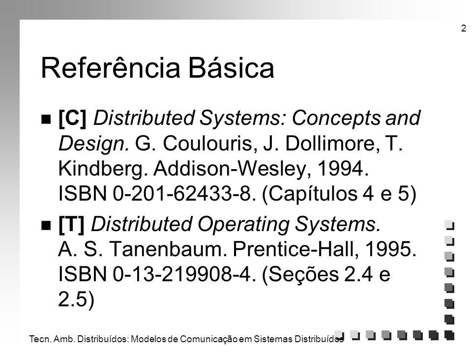 Tecn. Amb. Distribuídos: Modelos de Comunicação em Sistemas Distribuídos 2 Referência Básica n [C] Distributed Systems: Concepts and Design. G. Coulou