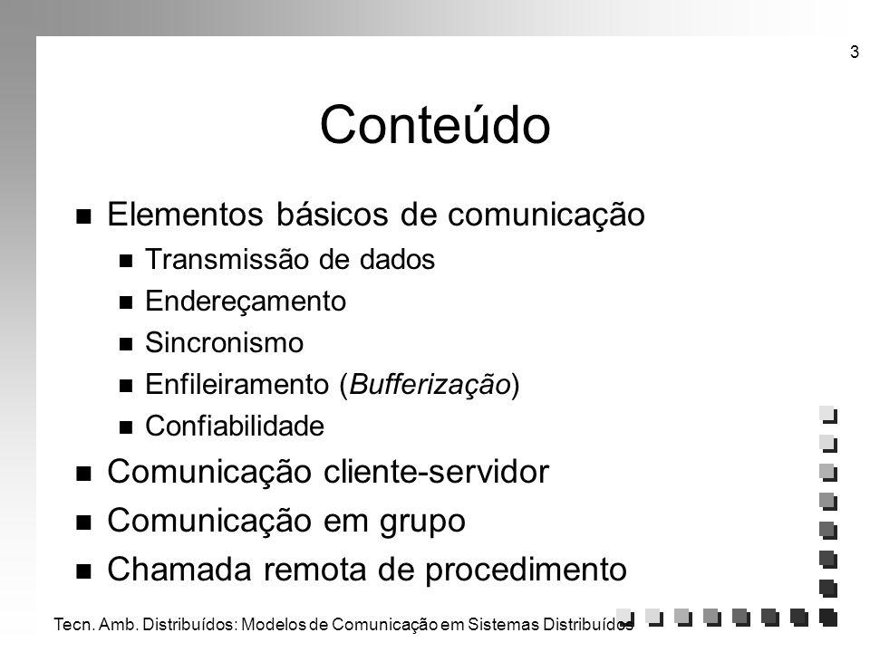 Tecn. Amb. Distribuídos: Modelos de Comunicação em Sistemas Distribuídos 3 Conteúdo n Elementos básicos de comunicação n Transmissão de dados n Endere