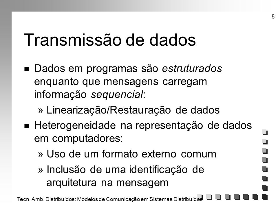 Tecn. Amb. Distribuídos: Modelos de Comunicação em Sistemas Distribuídos 5 Transmissão de dados n Dados em programas são estruturados enquanto que men