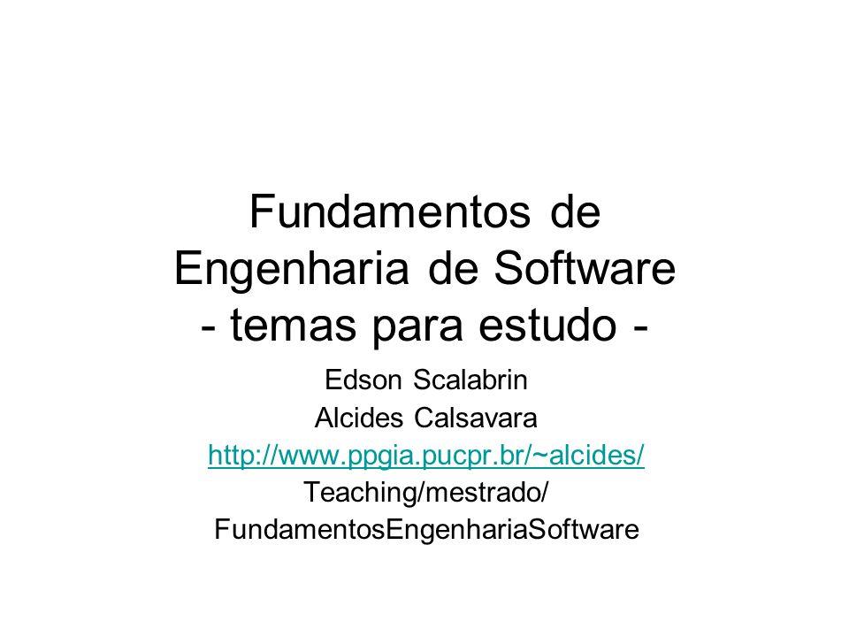 Fundamentos de Engenharia de Software - temas para estudo - Edson Scalabrin Alcides Calsavara http://www.ppgia.pucpr.br/~alcides/ Teaching/mestrado/ F