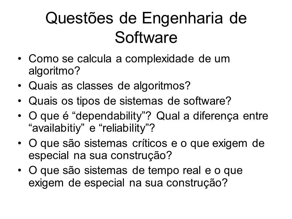 Questões de Engenharia de Software Como se calcula a complexidade de um algoritmo? Quais as classes de algoritmos? Quais os tipos de sistemas de softw