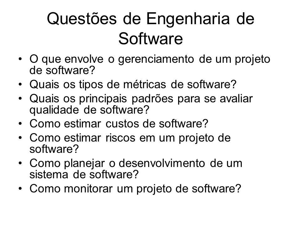 Questões de Engenharia de Software O que envolve o gerenciamento de um projeto de software? Quais os tipos de métricas de software? Quais os principai