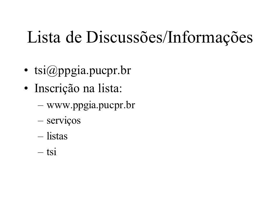 Lista de Discussões/Informações tsi@ppgia.pucpr.br Inscrição na lista: –www.ppgia.pucpr.br –serviços –listas –tsi