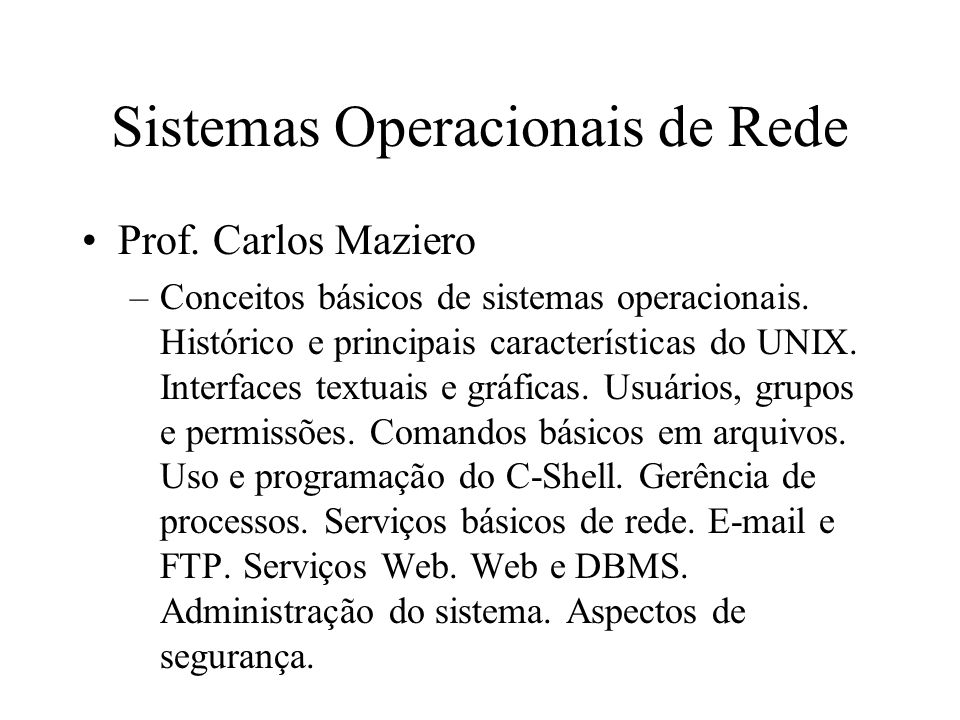 Sistemas Operacionais de Rede Prof.Carlos Maziero –Conceitos básicos de sistemas operacionais.