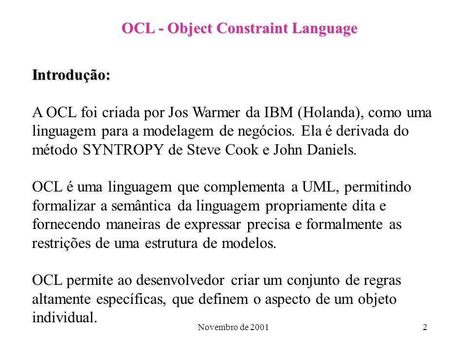 Novembro de 200113 Exemplos OCL Associações Quanto ao número de empregadores de determinada pessoa: Person self.employer -> size self.employer -> isEmpty