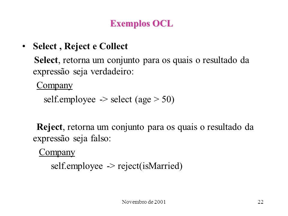 Novembro de 200122 Exemplos OCL Select, Reject e Collect Select, retorna um conjunto para os quais o resultado da expressão seja verdadeiro: Company s