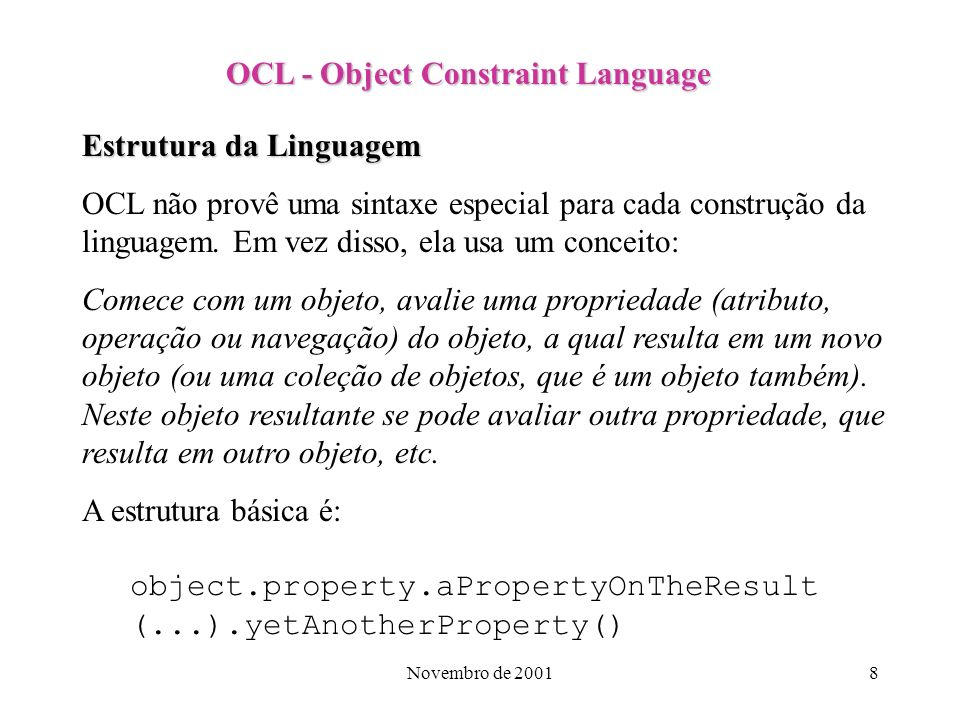 Novembro de 20019 Examples of OCL-expressions The context of example expressions is written with underlined text.