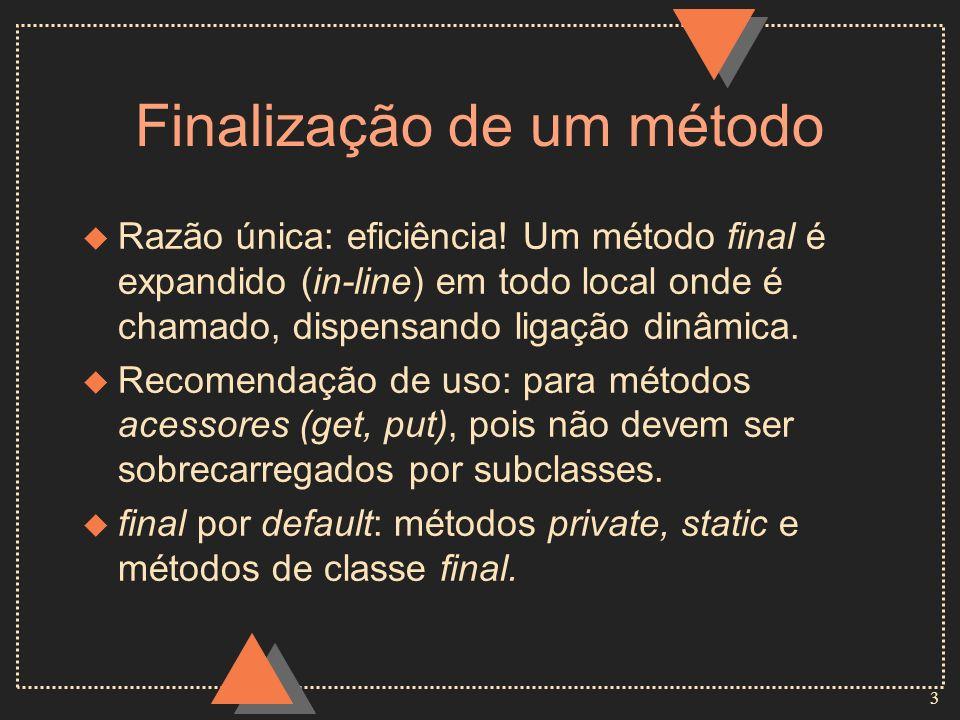 4 Finalização de um método - Exemplo 1 class Trem { public final void acelere(float veloc) {...