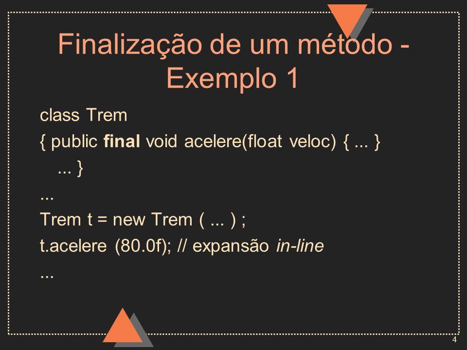 5 Finalização de um método - Exemplo 2 class Pessoa {private int idade;private String nome; public Pessoa(int i, String n) { idade = i; nome = n; } // métodos acessores public final int get_idade( ) { return idade; } public final String get_nome( ) { return new String(nome); } public final void set_idade(int i) { idade = i; } public final void set_nome(String s) { nome = s; } // outros métodos...