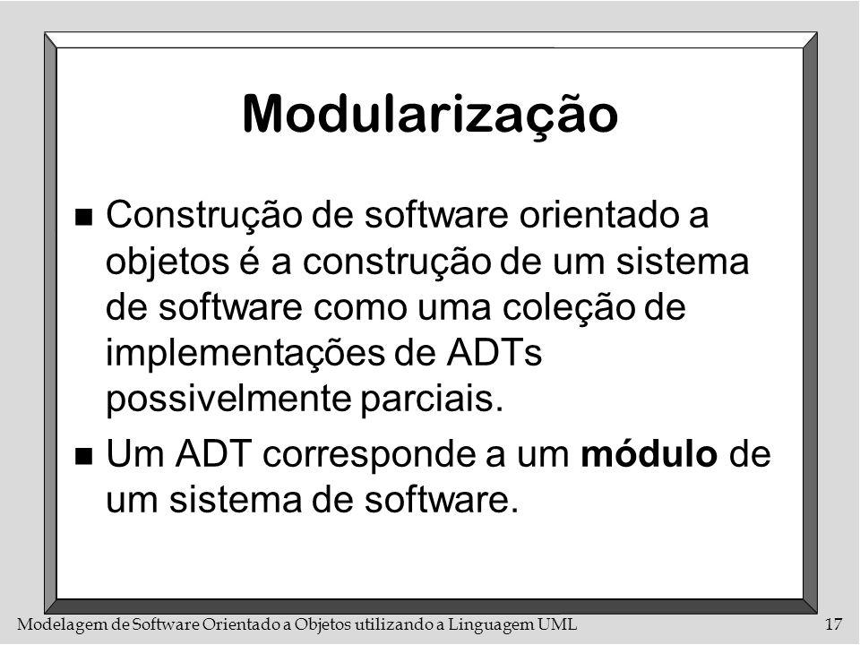Modelagem de Software Orientado a Objetos utilizando a Linguagem UML17 Modularização n Construção de software orientado a objetos é a construção de um