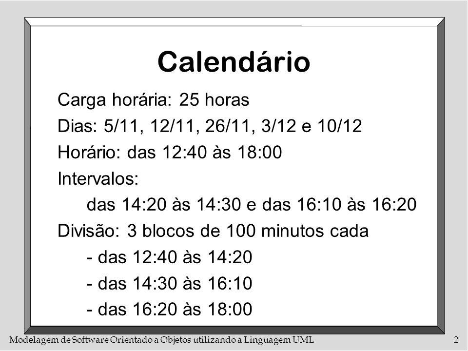 Modelagem de Software Orientado a Objetos utilizando a Linguagem UML2 Calendário Carga horária: 25 horas Dias: 5/11, 12/11, 26/11, 3/12 e 10/12 Horári