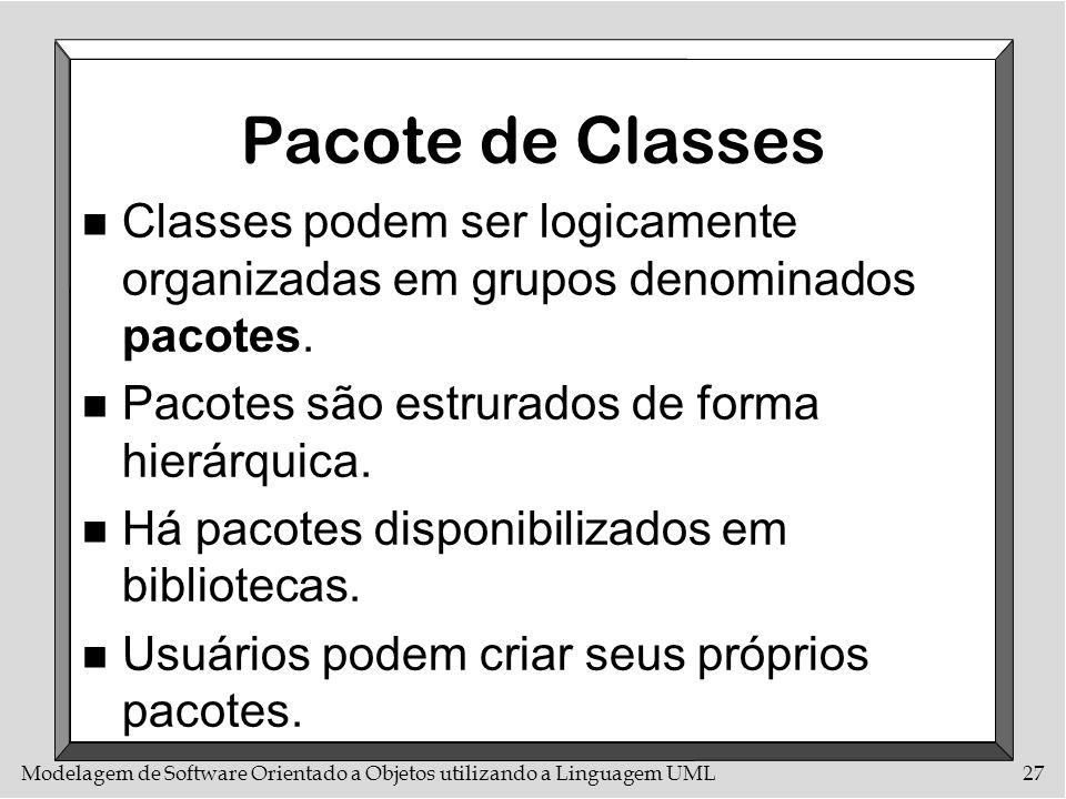 Modelagem de Software Orientado a Objetos utilizando a Linguagem UML27 Pacote de Classes n Classes podem ser logicamente organizadas em grupos denomin