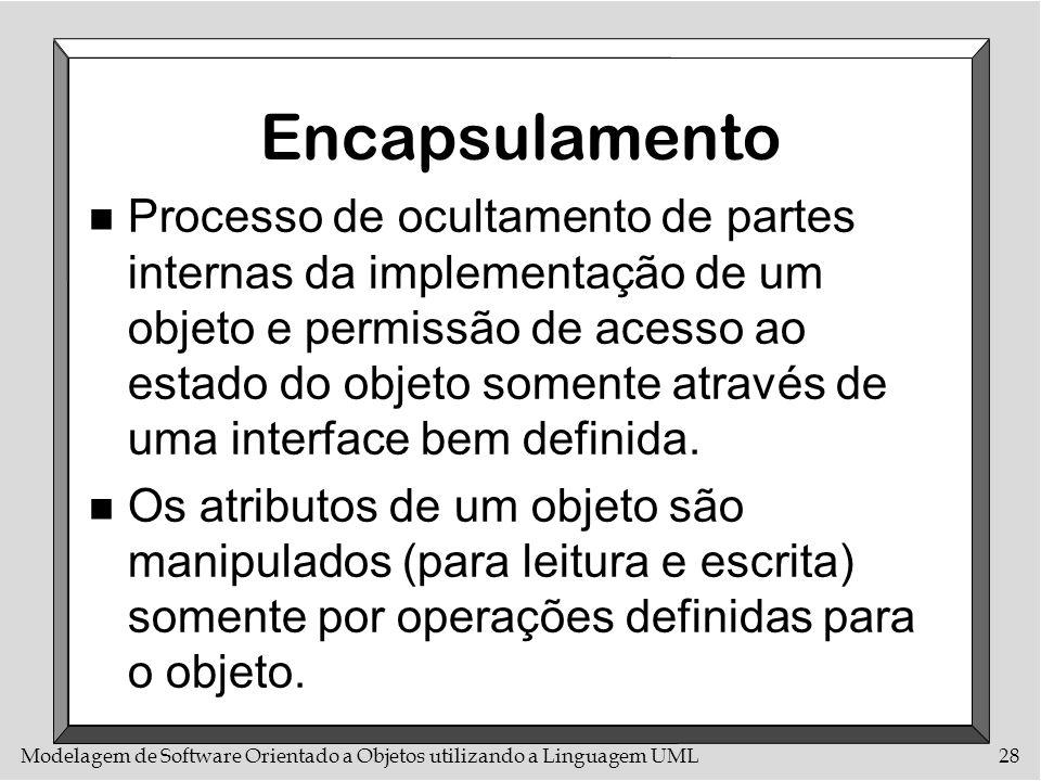 Modelagem de Software Orientado a Objetos utilizando a Linguagem UML28 Encapsulamento n Processo de ocultamento de partes internas da implementação de