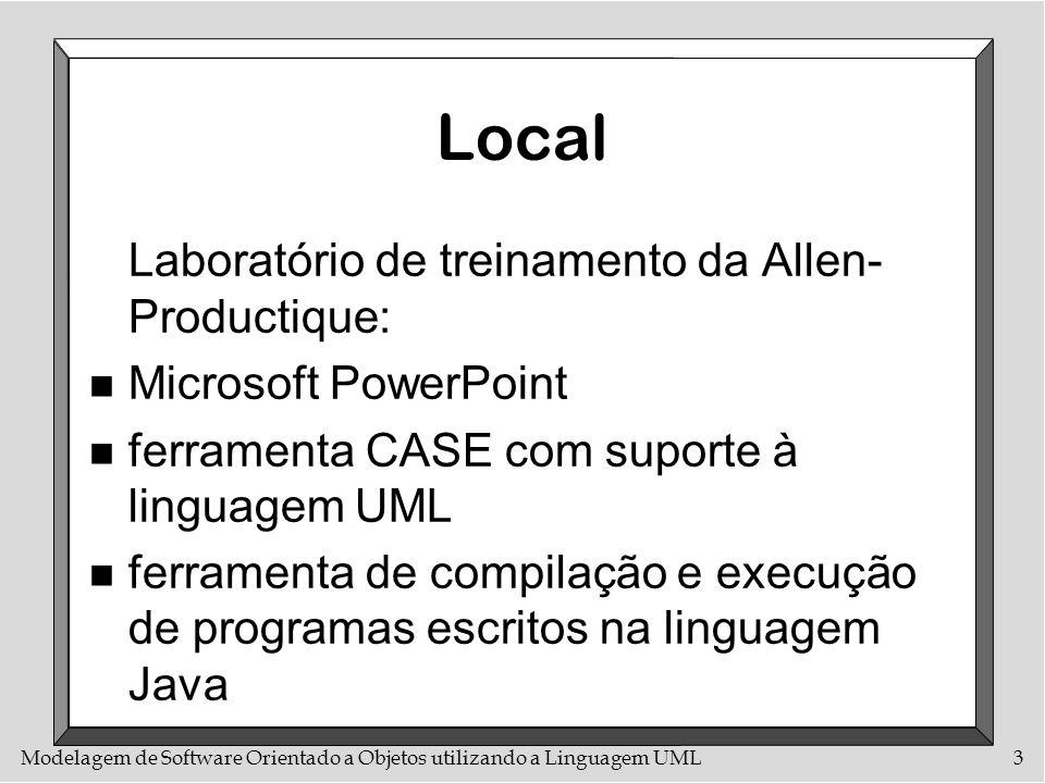 Modelagem de Software Orientado a Objetos utilizando a Linguagem UML3 Local Laboratório de treinamento da Allen- Productique: n Microsoft PowerPoint n