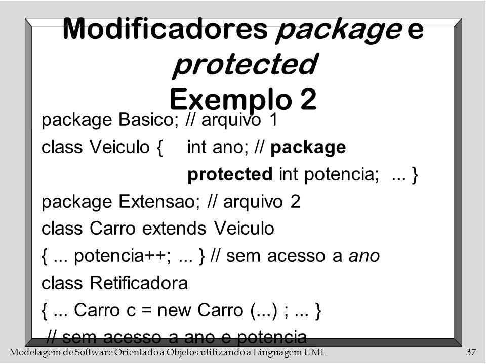 Modelagem de Software Orientado a Objetos utilizando a Linguagem UML37 Modificadores package e protected Exemplo 2 package Basico; // arquivo 1 class