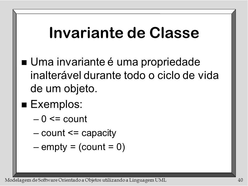 Modelagem de Software Orientado a Objetos utilizando a Linguagem UML40 Invariante de Classe n Uma invariante é uma propriedade inalterável durante tod