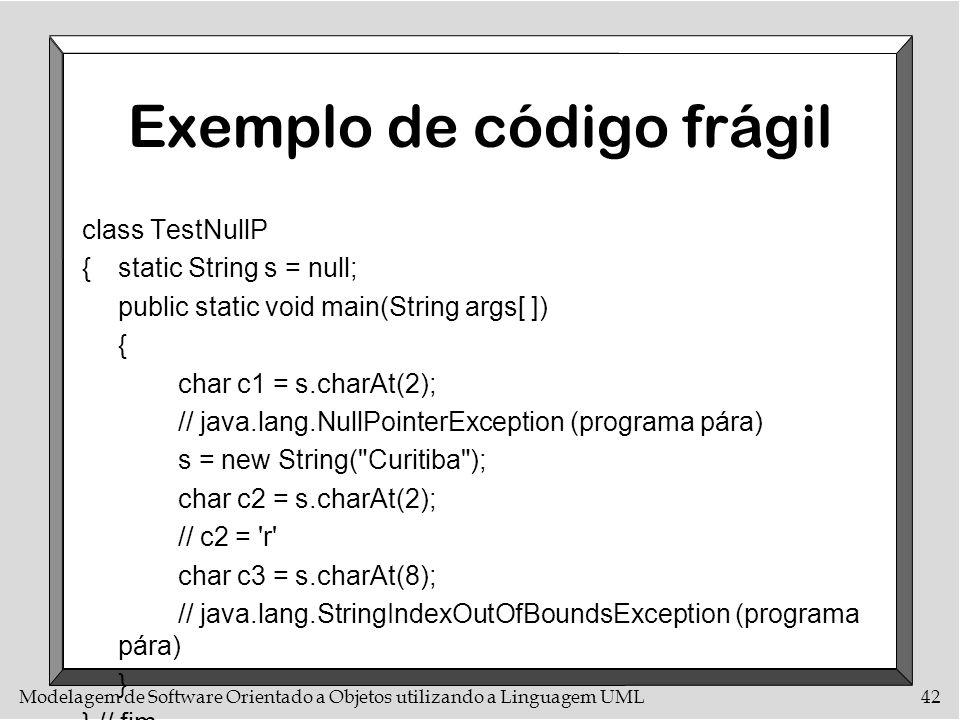 Modelagem de Software Orientado a Objetos utilizando a Linguagem UML42 Exemplo de código frágil class TestNullP {static String s = null; public static