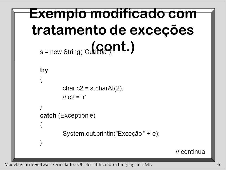 Modelagem de Software Orientado a Objetos utilizando a Linguagem UML46 Exemplo modificado com tratamento de exceções (cont.) s = new String(
