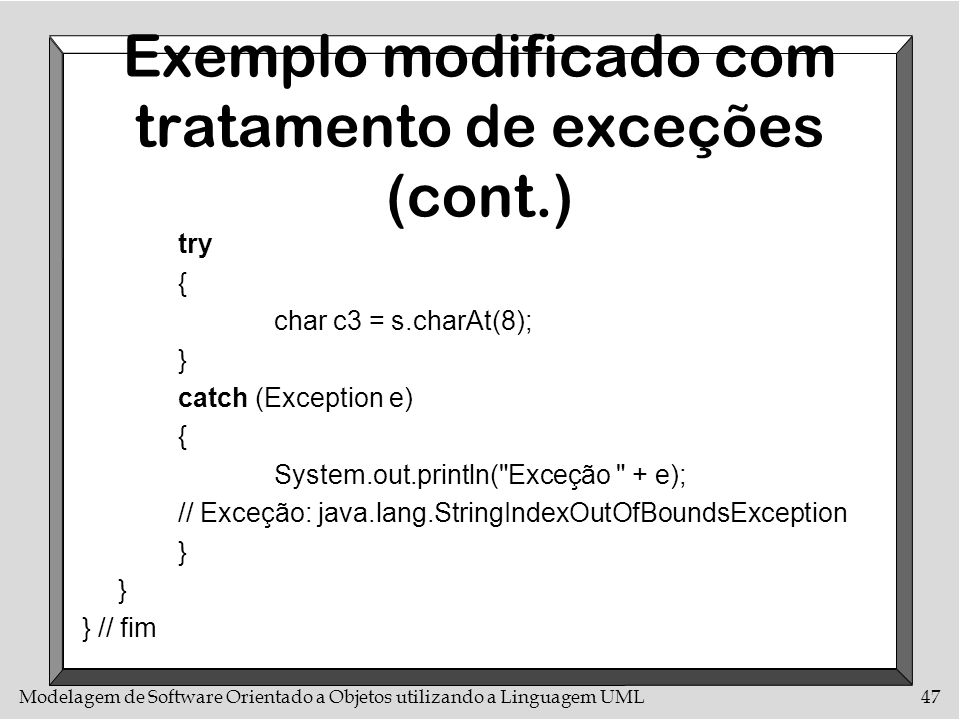 Modelagem de Software Orientado a Objetos utilizando a Linguagem UML47 Exemplo modificado com tratamento de exceções (cont.) try { char c3 = s.charAt(