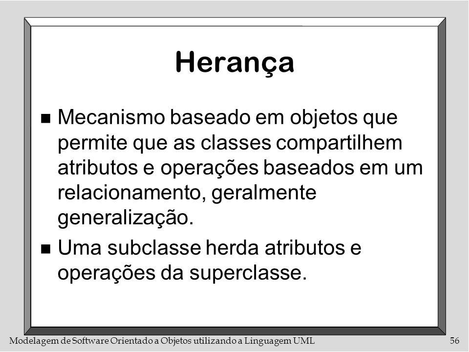 Modelagem de Software Orientado a Objetos utilizando a Linguagem UML56 Herança n Mecanismo baseado em objetos que permite que as classes compartilhem