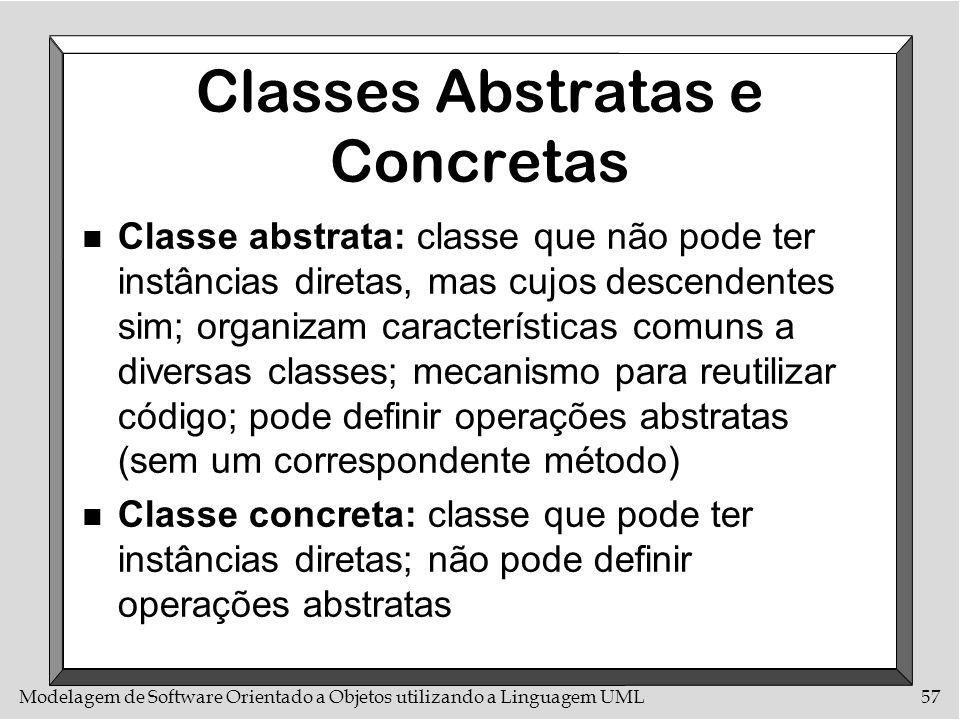 Modelagem de Software Orientado a Objetos utilizando a Linguagem UML57 Classes Abstratas e Concretas n Classe abstrata: classe que não pode ter instân