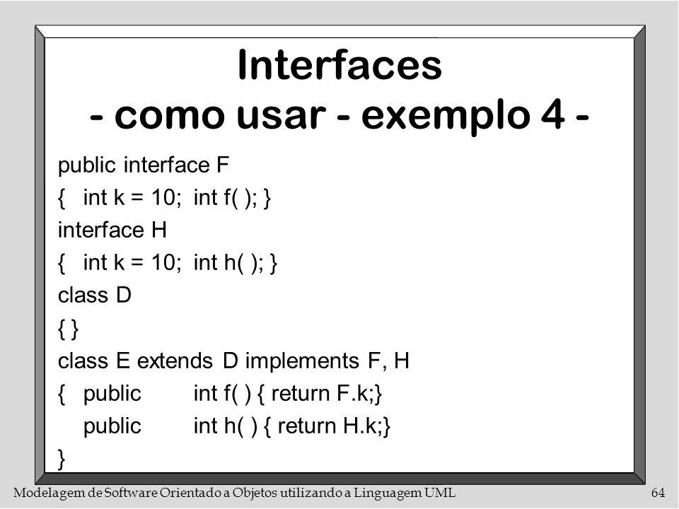 Modelagem de Software Orientado a Objetos utilizando a Linguagem UML64 Interfaces - como usar - exemplo 4 - public interface F {int k = 10;int f( ); }