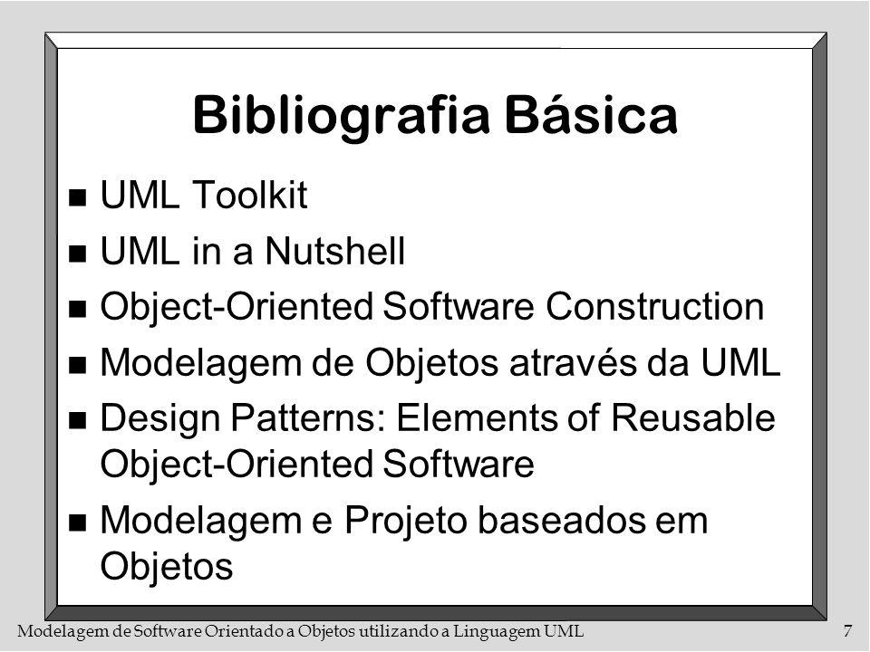 Modelagem de Software Orientado a Objetos utilizando a Linguagem UML7 Bibliografia Básica n UML Toolkit n UML in a Nutshell n Object-Oriented Software
