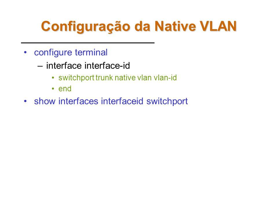 Native VLAN A fim de haver negociação entre entre portas trunk é necessário que elas pertençam a mesma VLAN –O tráfego direcionado de uma VLAN para a