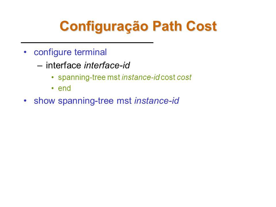 Configuração de Port Priority 2950 configure terminal –interface Fa0/18 (A) ou Fa0/24 (B) spanning-tree mst 1 port-priority 16 spanning-tree mst 2 por